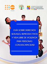 Portada de la Guía sobre derechos sexuales, reproductivos y vida libre de violencia para personas con discapacidad. Se ilustran 6 personas con discapacidad.
