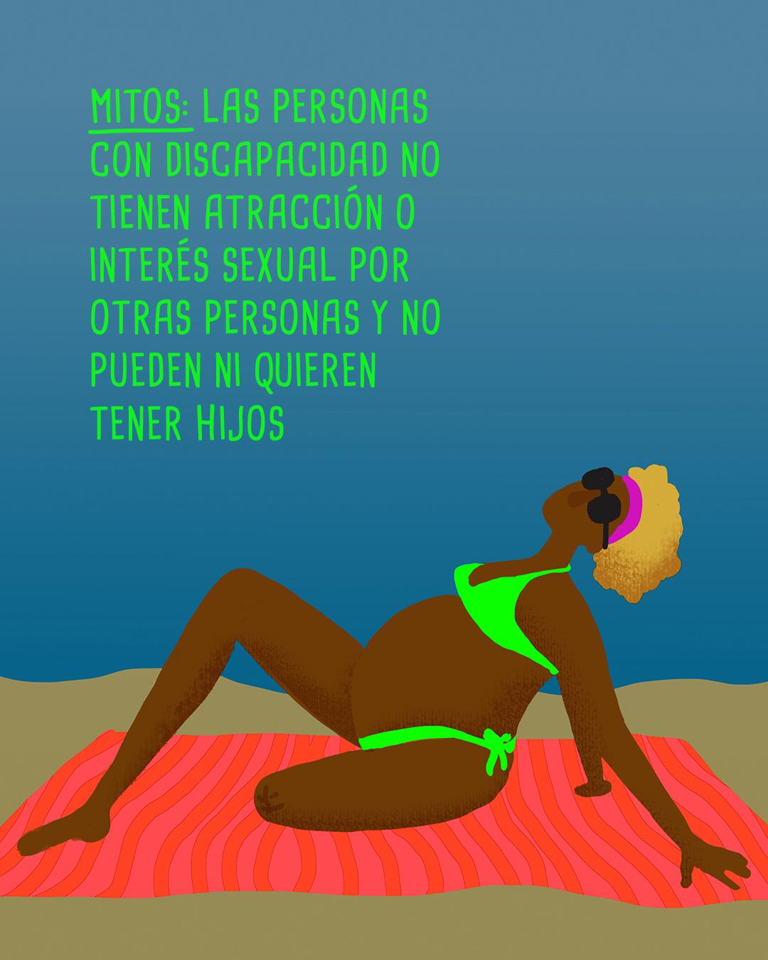 Ilustración de una mujer embarazada con muñón, recostada en la playa y un texto que dice, mitos: las personas con discapacidad no tienen atracción o interés sexual por otras personas y no pueden ni quieren tener hijos.