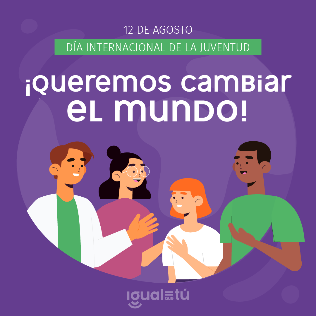 """En la imagen se observa la ilustración de cuatro jóvenes sonrientes de distinta tonalidad de piel y cabello. Encima de ellos y en el centro, en distintas tipografías: """"12 de agosto Día internacional de la juventud. ¡Queremos cambiar el mundo!"""""""