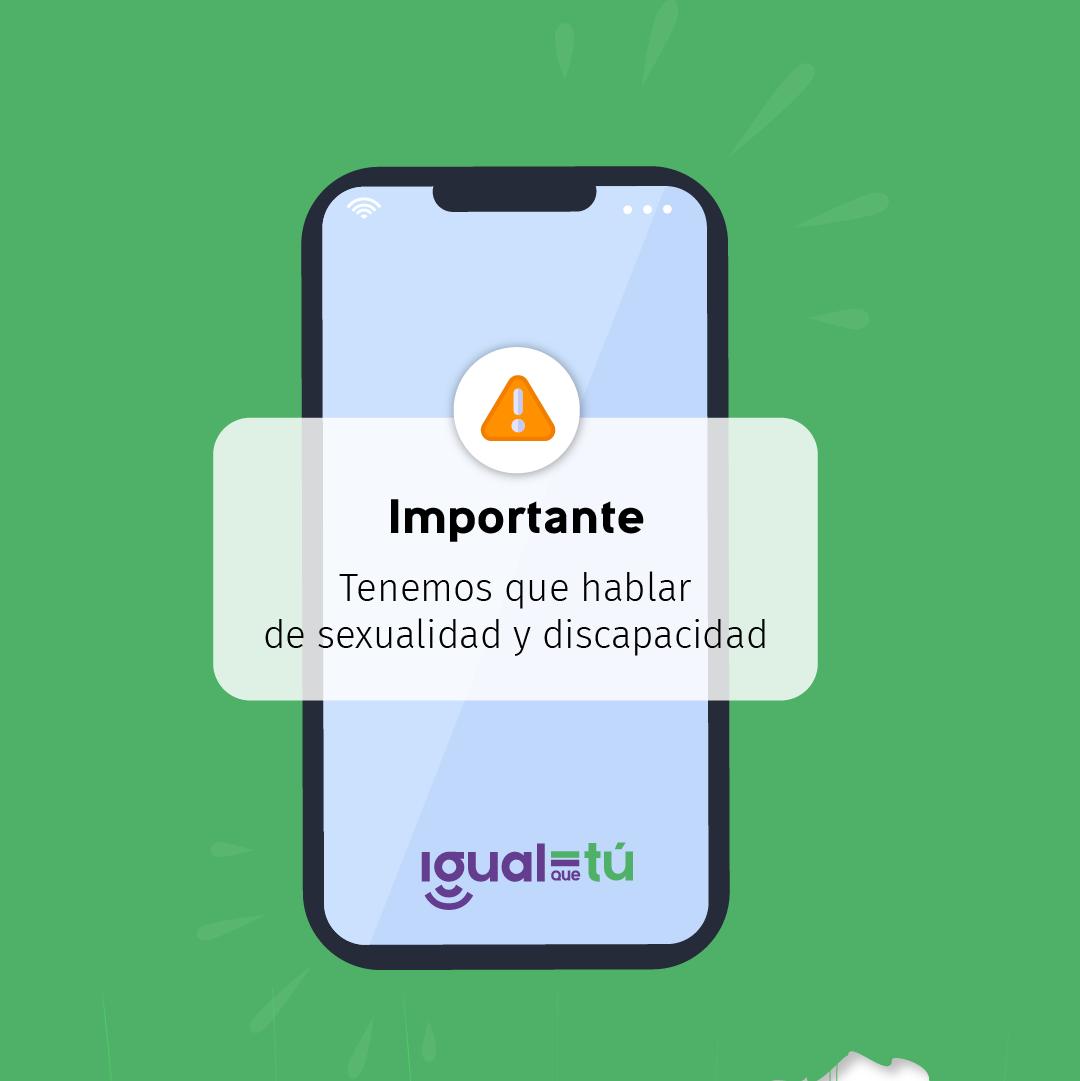 """""""En la imagen se observa la ilustración de un teléfono móvil y sobre él una notificación con el ícono de aviso y con el texto: Importante: Tenemos que hablar de sexualidad y discapacidad""""."""